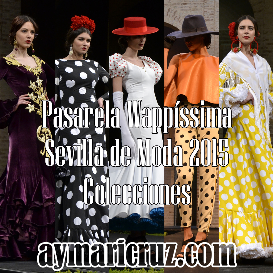 Pasarela Wappíssima – Sevilla de Moda 2015. Colecciones