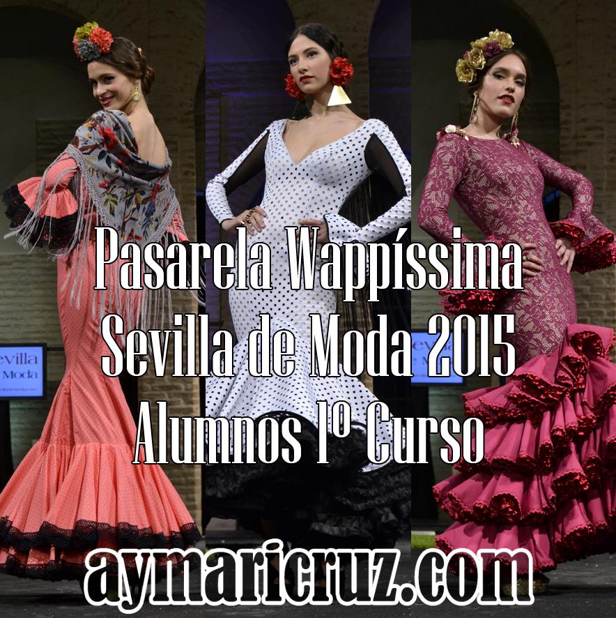 Pasarela Wappíssima – Sevilla de Moda 2015. Colectivo 1º Curso